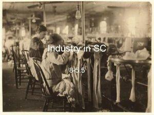 Industry in SC 8 5 5 I Industry