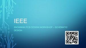 IEEE SNOWMAN PCB DESIGN WORKSHOP SCHEMATIC DESIGN UPDATES