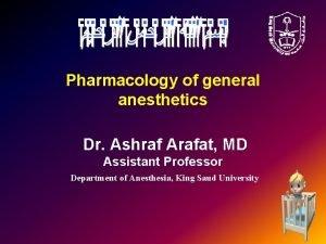 Pharmacology of general anesthetics Dr Ashraf Arafat MD