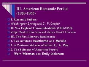 III American Romantic Period 1820 1865 o I