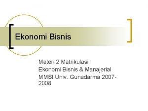 Ekonomi Bisnis Materi 2 Matrikulasi Ekonomi Bisnis Manajerial