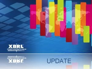 UPDATE TODAY OUR STAKEHOLDERS WHY XBRL TODAY MAKING