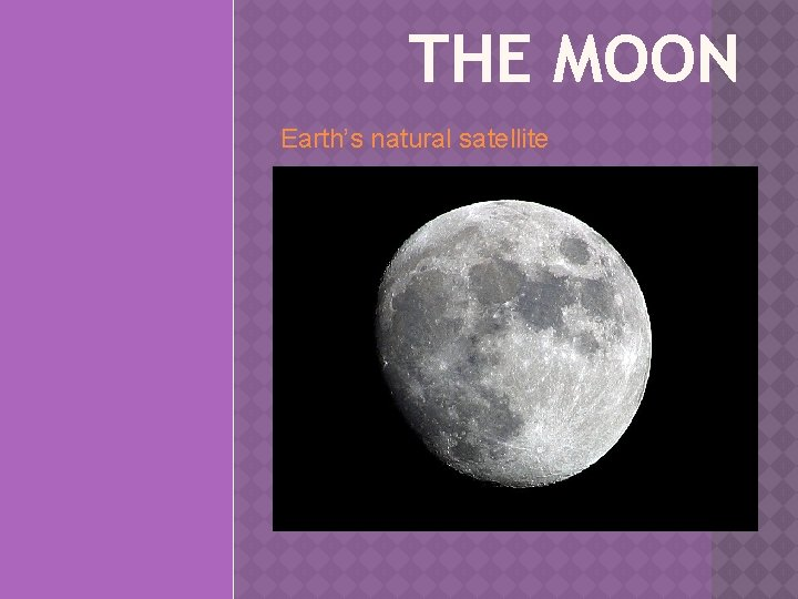 THE MOON Earths natural satellite 1 THE MOON
