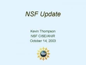 NSF Update Kevin Thompson NSF CISEANIR October 14