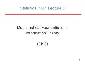 Statistical NLP Lecture 5 Mathematical Foundations II Information