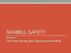 SAWMILL SAFETY Module 3 Trim Saws Sorting Bins