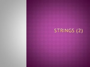 1 STRINGS CONCATENATION Concatenating two strings means joining