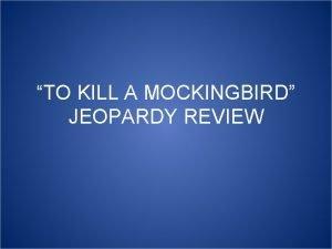 TO KILL A MOCKINGBIRD JEOPARDY REVIEW Quotes Scottsboro