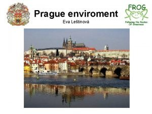 Prague enviroment Eva Letinov Prague the capital of