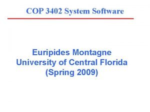 COP 3402 System Software Euripides Montagne University of