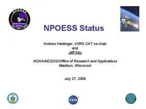 NPOESS Status Andrew Heidinger VIIRS OAT cochair and
