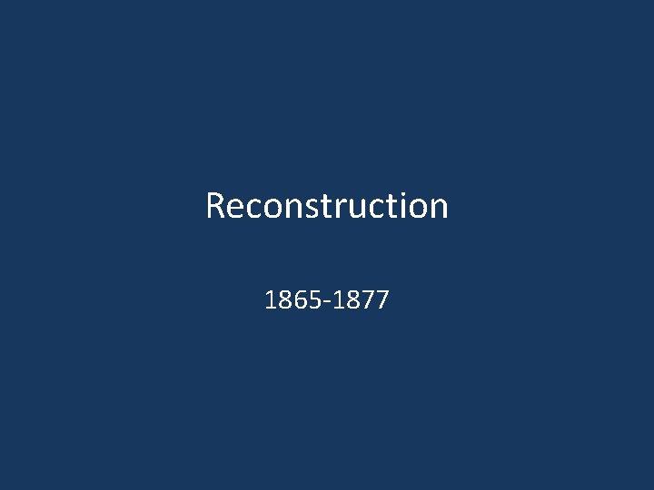 Reconstruction 1865 1877 Punish or Pardon the South