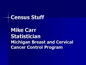 Census Stuff Mike Carr Statistician Michigan Breast and
