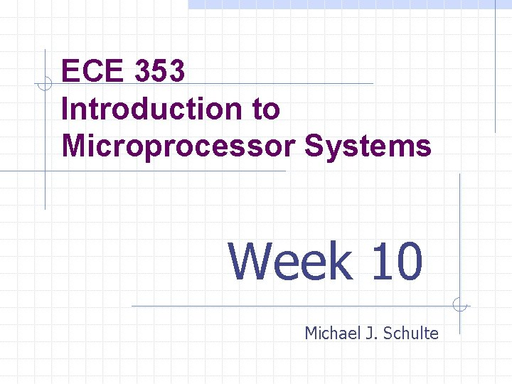 ECE 353 Introduction to Microprocessor Systems Week 10