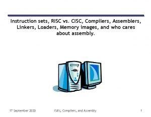 Instruction sets RISC vs CISC Compilers Assemblers Linkers