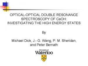 OPTICALOPTICAL DOUBLE RESONANCE SPECTROSCOPY OF Ca OH INVESTIGATING