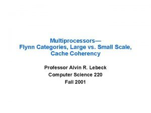 Multiprocessors Flynn Categories Large vs Small Scale Cache