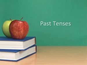 Past Tenses We have four tenses for the