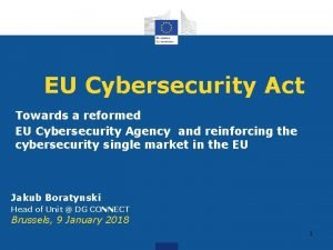 EU Cybersecurity Act Towards a reformed EU Cybersecurity