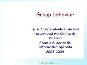 Group behavior Jos Onofre Montesa Andrs Universidad Politcnica