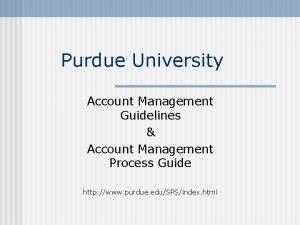 Purdue University Account Management Guidelines Account Management Process