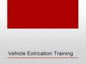 Vehicle Extrication Training Safe positioning of the apparatus