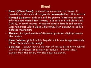 Blood Blood Whole Blood is classified as connective