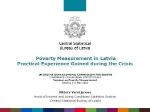 Poverty Measurement in Latvia Practical Experience Gained during