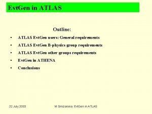 Evt Gen in ATLAS Outline ATLAS Evt Gen
