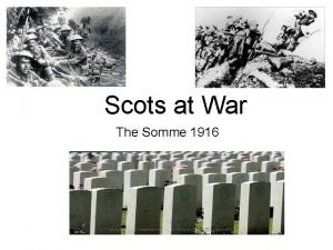 Scots at War The Somme 1916 After Loos