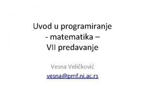 Uvod u programiranje matematika VII predavanje Vesna Velikovi
