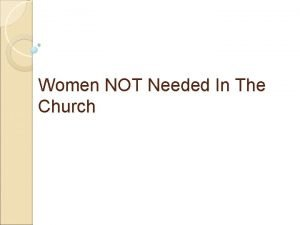 Women NOT Needed In The Church Women NOT