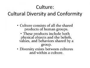 Culture Cultural Diversity and Conformity Culture consists of