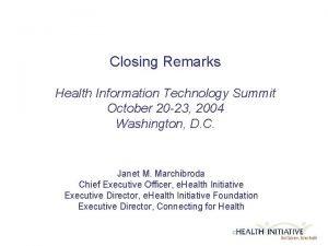 Closing Remarks Health Information Technology Summit October 20