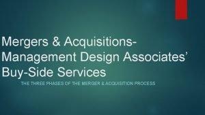 Mergers Acquisitions Management Design Associates BuySide Services THE