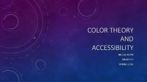 COLOR THEORY AND ACCESSIBILITY NICOLE ROTH ENGH 507