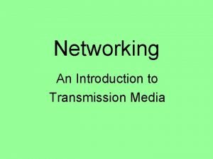 Networking An Introduction to Transmission Media Transmission Media