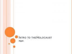 INTRO TO THE HOLOCAUST Night THE HOLOCAUST genocide