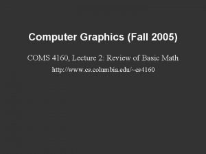 Computer Graphics Fall 2005 COMS 4160 Lecture 2