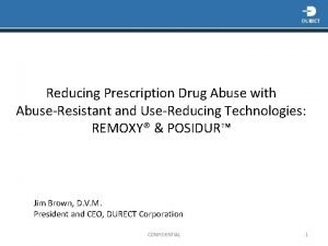 Reducing Prescription Drug Abuse with AbuseResistant and UseReducing