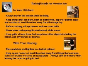 Think Safe Be Safe Fire Prevention Tips In
