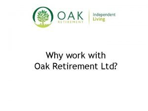 Why work with Oak Retirement Ltd Why do
