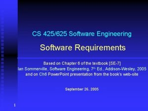 CS 425625 Software Engineering Software Requirements Based on