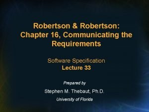 Robertson Robertson Chapter 16 Communicating the Requirements Software