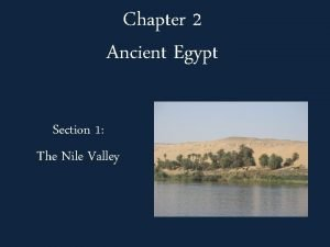 Chapter 2 Ancient Egypt Section 1 The Nile