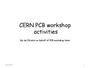 CERN PCB workshop activities Rui de Oliveira on