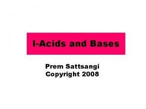 IAcids and Bases Prem Sattsangi Copyright 2008 2