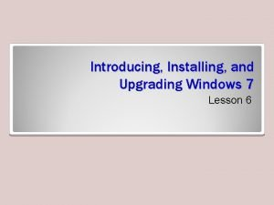 Introducing Installing and Upgrading Windows 7 Lesson 6