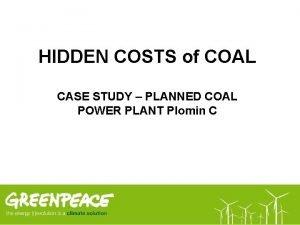 HIDDEN COSTS of COAL CASE STUDY PLANNED COAL