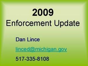 2009 Enforcement Update Dan Lince lincedmichigan gov 517